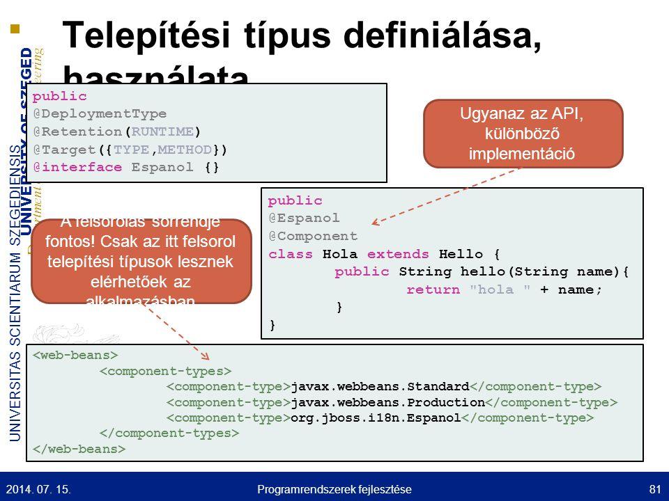 UNIVERSITY OF SZEGED D epartment of Software Engineering UNIVERSITAS SCIENTIARUM SZEGEDIENSIS Telepítési típus definiálása, használata public @Deploym