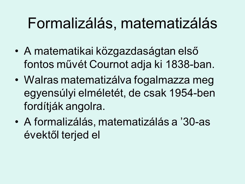 Formalizálás, matematizálás A matematikai közgazdaságtan első fontos művét Cournot adja ki 1838-ban. Walras matematizálva fogalmazza meg egyensúlyi el