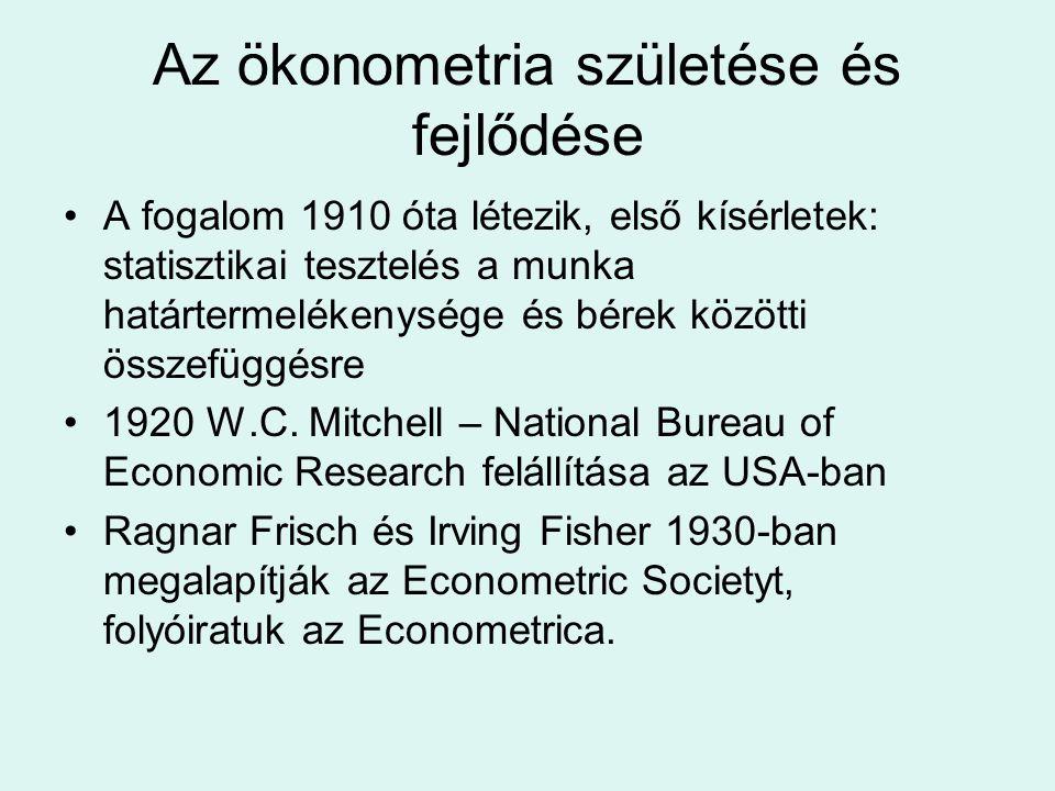 Az ökonometria születése és fejlődése A fogalom 1910 óta létezik, első kísérletek: statisztikai tesztelés a munka határtermelékenysége és bérek között