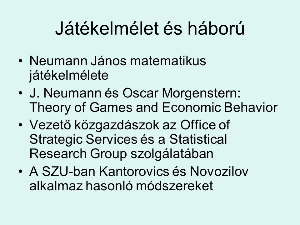 Játékelmélet és háború Neumann János matematikus játékelmélete J. Neumann és Oscar Morgenstern: Theory of Games and Economic Behavior Vezető közgazdás