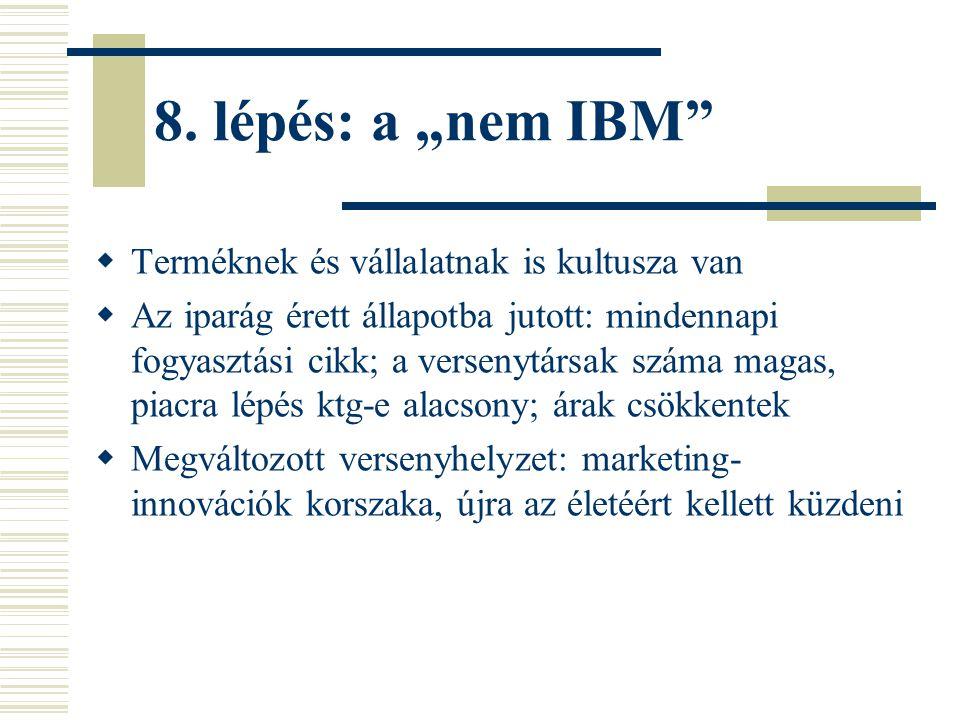 """8. lépés: a """"nem IBM""""  Terméknek és vállalatnak is kultusza van  Az iparág érett állapotba jutott: mindennapi fogyasztási cikk; a versenytársak szám"""
