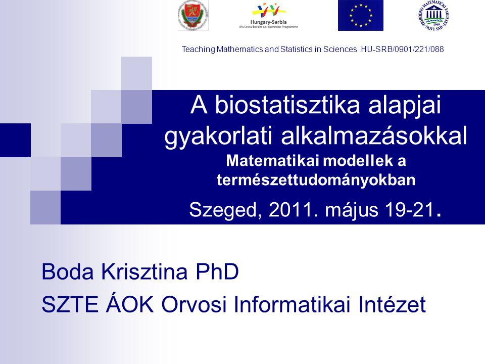 A biostatisztika alapjai gyakorlati alkalmazásokkal Matematikai modellek a természettudományokban Szeged, 2011. május 19-21. Boda Krisztina PhD SZTE Á