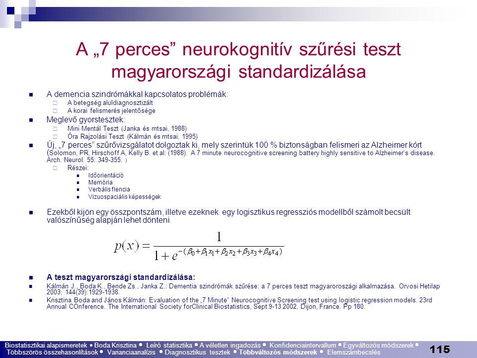 """115 A """"7 perces"""" neurokognitív szűrési teszt magyarországi standardizálása A demencia szindrómákkal kapcsolatos problémák:  A betegség aluldiagnoszti"""