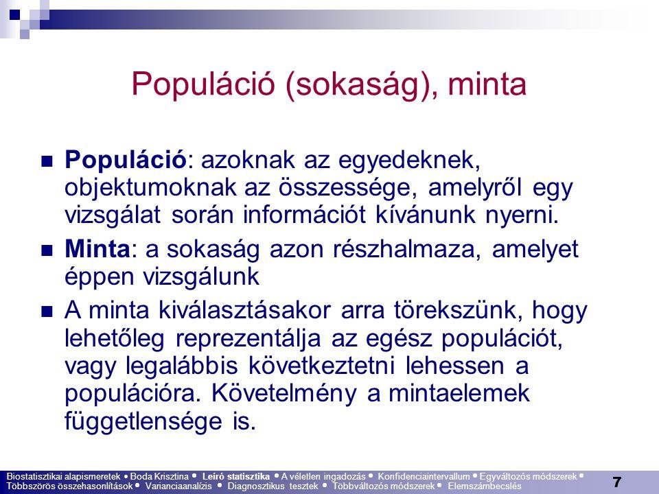 7 Populáció (sokaság), minta Populáció: azoknak az egyedeknek, objektumoknak az összessége, amelyről egy vizsgálat során információt kívánunk nyerni.