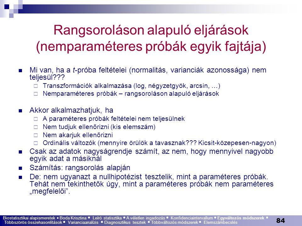 84 Rangsoroláson alapuló eljárások (nemparaméteres próbák egyik fajtája) Mi van, ha a t-próba feltételei (normalitás, varianciák azonossága) nem telje