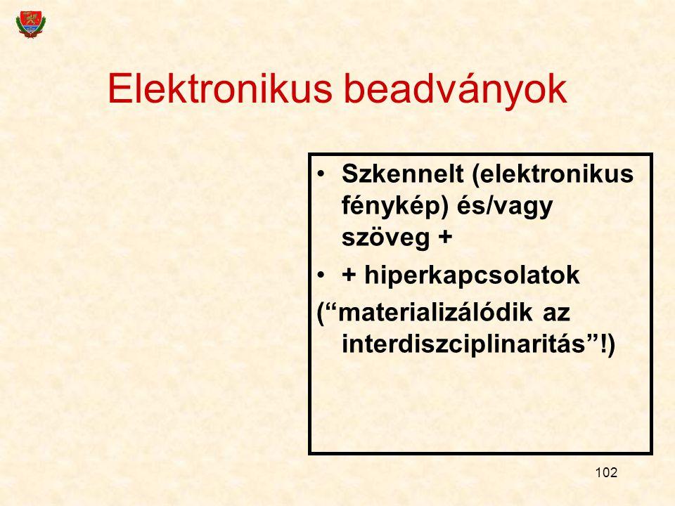 102 Elektronikus beadványok Szkennelt (elektronikus fénykép) és/vagy szöveg + + hiperkapcsolatok ( materializálódik az interdiszciplinaritás !)