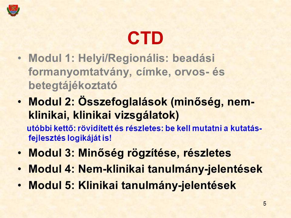 5 CTD Modul 1: Helyi/Regionális: beadási formanyomtatvány, címke, orvos- és betegtájékoztató Modul 2: Összefoglalások (minőség, nem- klinikai, klinikai vizsgálatok) utóbbi kettő: rövidített és részletes: be kell mutatni a kutatás- fejlesztés logikáját is.