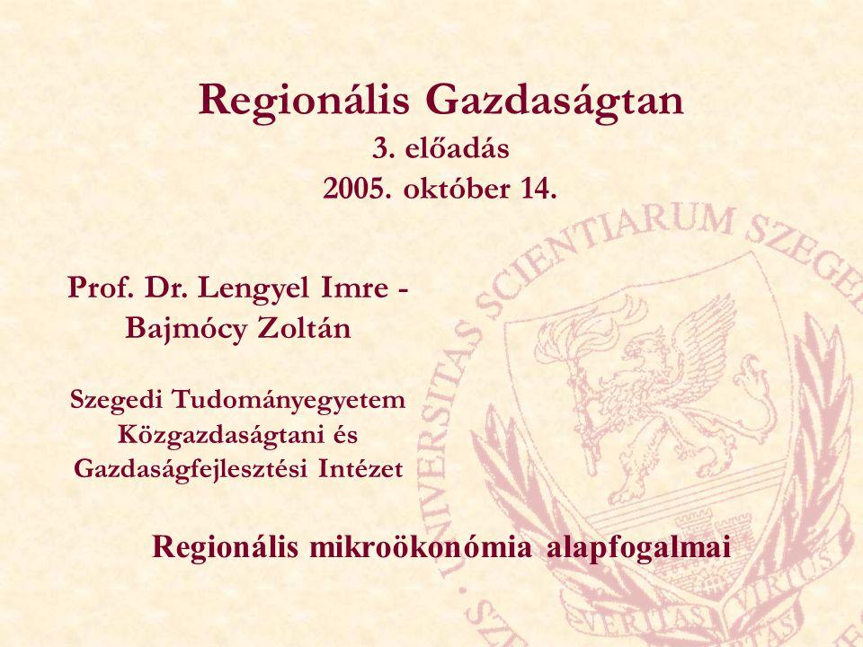 Regionális Gazdaságtan 3. előadás 2005. október 14. Prof. Dr. Lengyel Imre - Bajmócy Zoltán Szegedi Tudományegyetem Közgazdaságtani és Gazdaságfejlesz