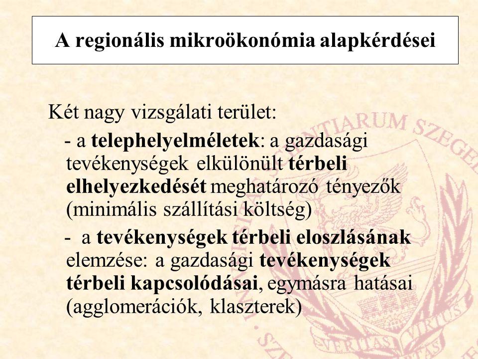 A regionális mikroökonómia alapkérdései Két nagy vizsgálati terület: - a telephelyelméletek: a gazdasági tevékenységek elkülönült térbeli elhelyezkedé