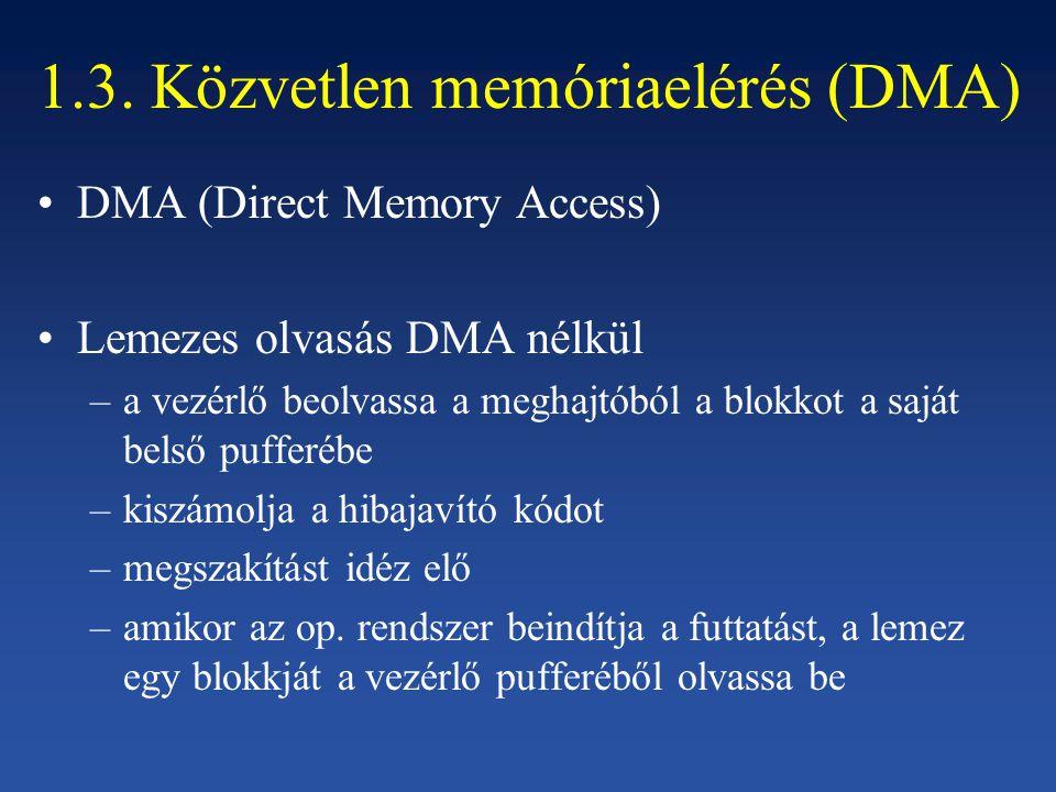 1.3. Közvetlen memóriaelérés (DMA) DMA (Direct Memory Access) Lemezes olvasás DMA nélkül –a vezérlő beolvassa a meghajtóból a blokkot a saját belső pu