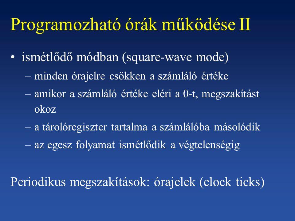 Programozható órák működése II ismétlődő módban (square-wave mode) –minden órajelre csökken a számláló értéke –amikor a számláló értéke eléri a 0-t, m