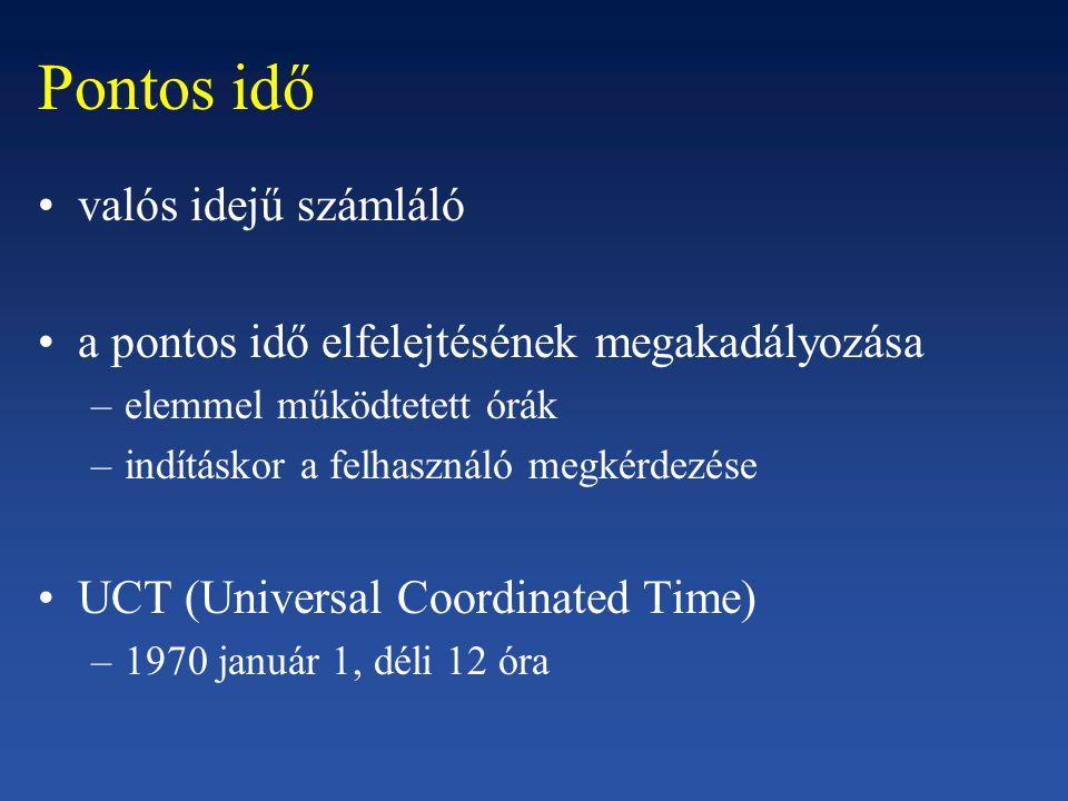 Pontos idő valós idejű számláló a pontos idő elfelejtésének megakadályozása –elemmel működtetett órák –indításkor a felhasználó megkérdezése UCT (Univ
