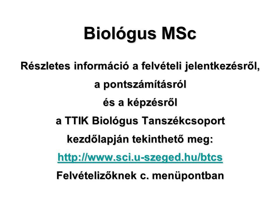 Biológus MSc Részletes információ a felvételi jelentkezésről, a pontszámításról és a képzésről a TTIK Biológus Tanszékcsoport kezdőlapján tekinthető m