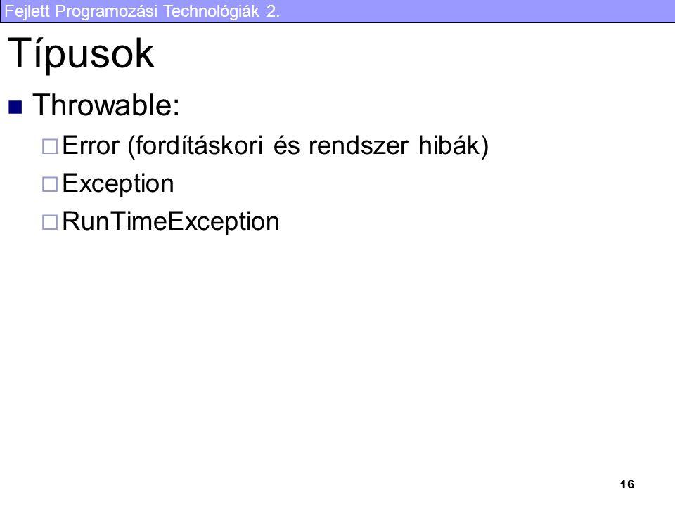Fejlett Programozási Technológiák 2. 16 Típusok Throwable:  Error (fordításkori és rendszer hibák)  Exception  RunTimeException