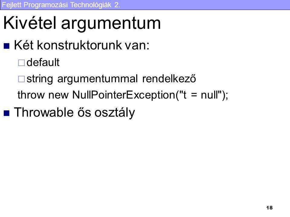 Fejlett Programozási Technológiák 2. 18 Kivétel argumentum Két konstruktorunk van:  default  string argumentummal rendelkező throw new NullPointerEx