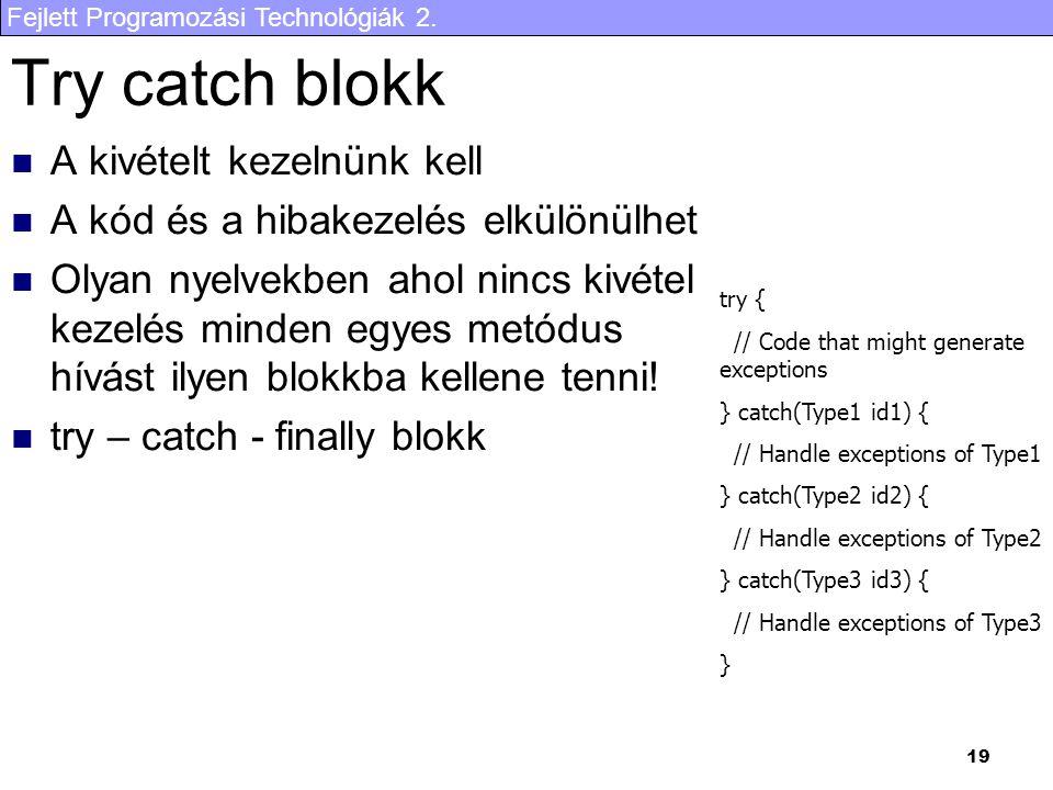 Fejlett Programozási Technológiák 2. 19 Try catch blokk A kivételt kezelnünk kell A kód és a hibakezelés elkülönülhet Olyan nyelvekben ahol nincs kivé
