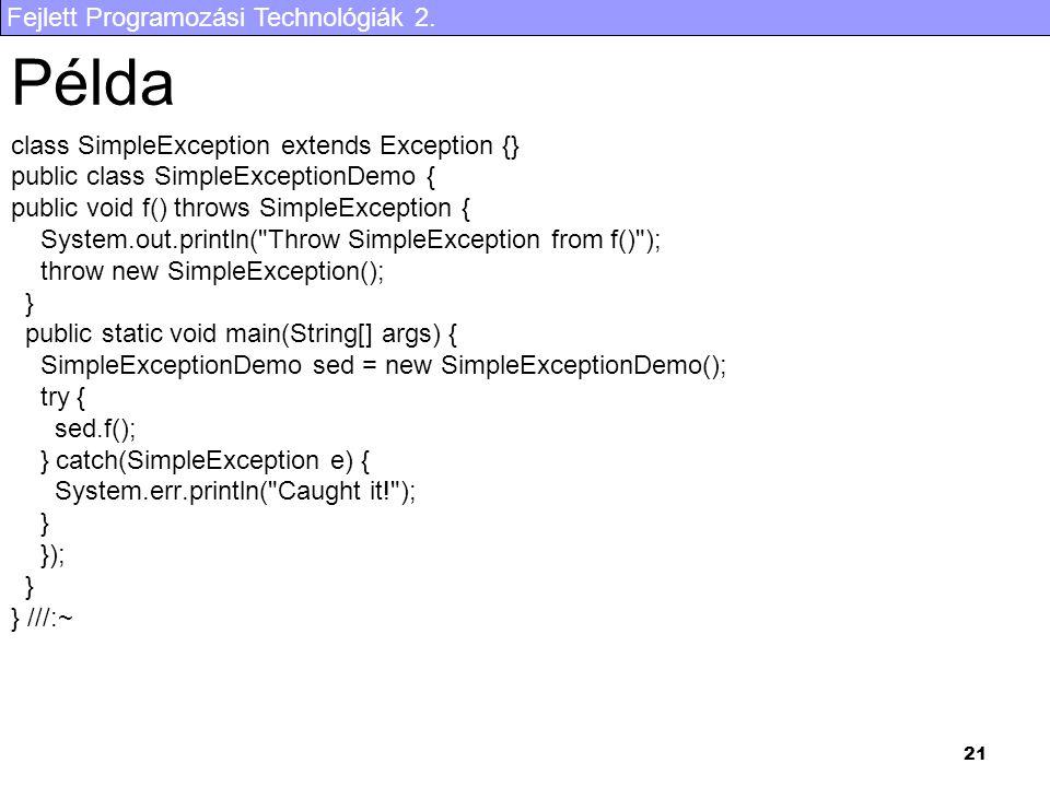 Fejlett Programozási Technológiák 2. 21 Példa class SimpleException extends Exception {} public class SimpleExceptionDemo { public void f() throws Sim