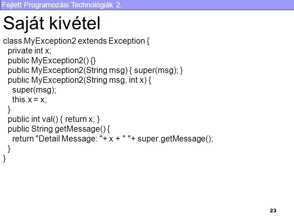 Fejlett Programozási Technológiák 2. 23 Saját kivétel class MyException2 extends Exception { private int x; public MyException2() {} public MyExceptio