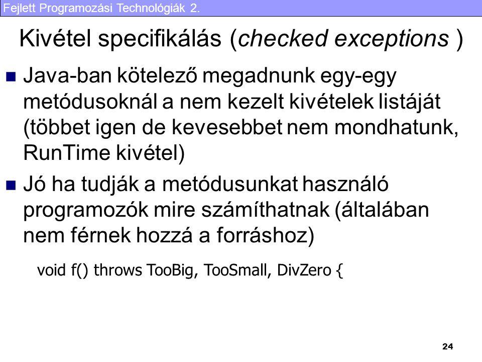Fejlett Programozási Technológiák 2. 24 Kivétel specifikálás (checked exceptions ) Java-ban kötelező megadnunk egy-egy metódusoknál a nem kezelt kivét