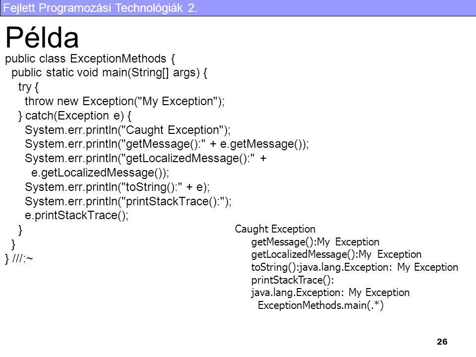 Fejlett Programozási Technológiák 2. 26 Példa public class ExceptionMethods { public static void main(String[] args) { try { throw new Exception(