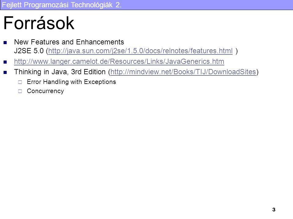 Fejlett Programozási Technológiák 2. 3 Források New Features and Enhancements J2SE 5.0 (http://java.sun.com/j2se/1.5.0/docs/relnotes/features.html )ht