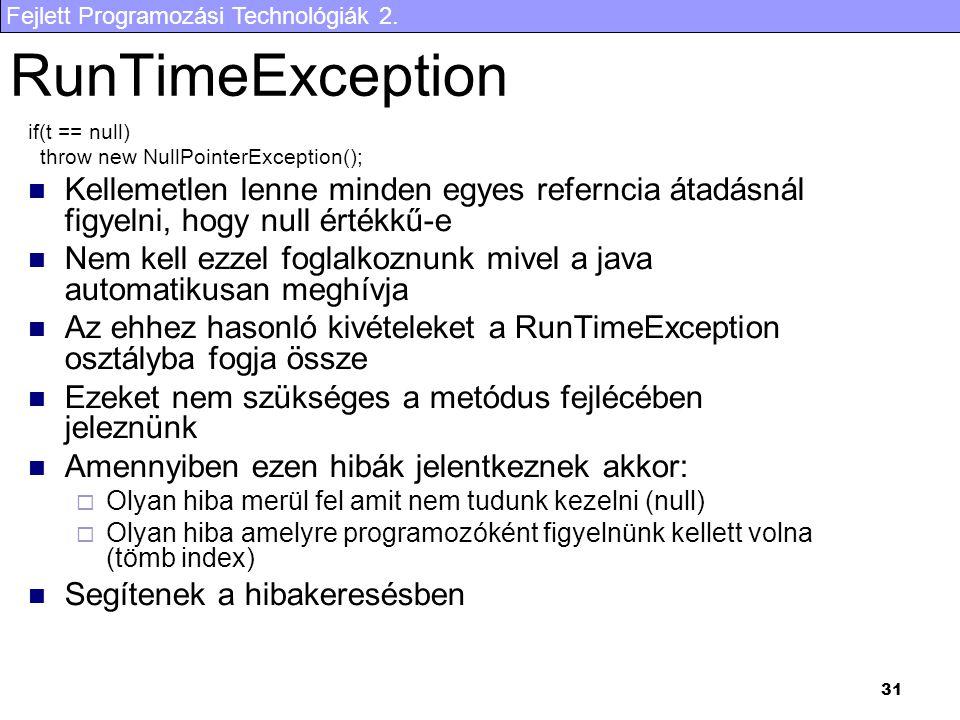 Fejlett Programozási Technológiák 2. 31 RunTimeException if(t == null) throw new NullPointerException(); Kellemetlen lenne minden egyes referncia átad