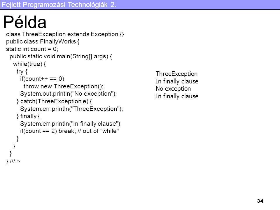 Fejlett Programozási Technológiák 2. 34 Példa class ThreeException extends Exception {} public class FinallyWorks { static int count = 0; public stati