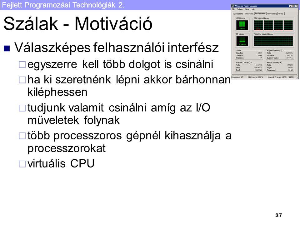 Fejlett Programozási Technológiák 2. 37 Szálak - Motiváció Válaszképes felhasználói interfész  egyszerre kell több dolgot is csinálni  ha ki szeretn