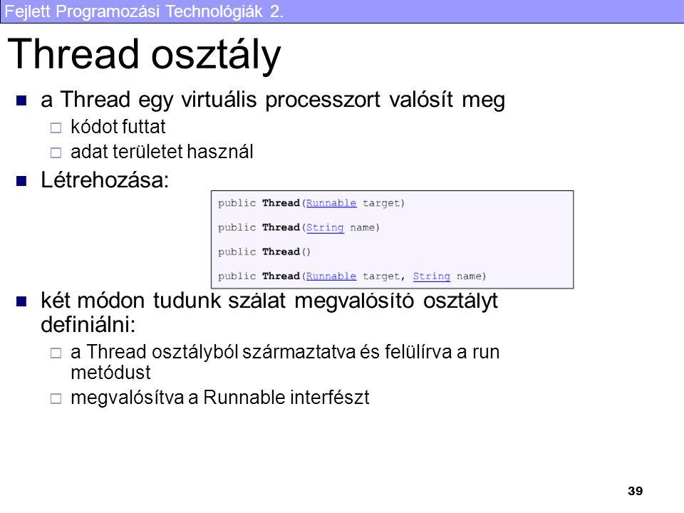 Fejlett Programozási Technológiák 2. 39 Thread osztály a Thread egy virtuális processzort valósít meg  kódot futtat  adat területet használ Létrehoz