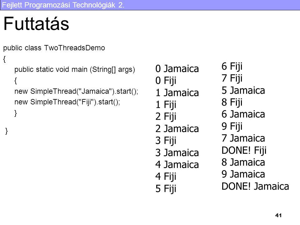 Fejlett Programozási Technológiák 2. 41 Futtatás public class TwoThreadsDemo { public static void main (String[] args) { new SimpleThread(