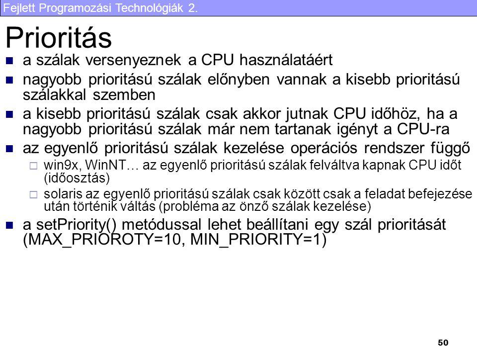 Fejlett Programozási Technológiák 2. 50 Prioritás a szálak versenyeznek a CPU használatáért nagyobb prioritású szálak előnyben vannak a kisebb priorit