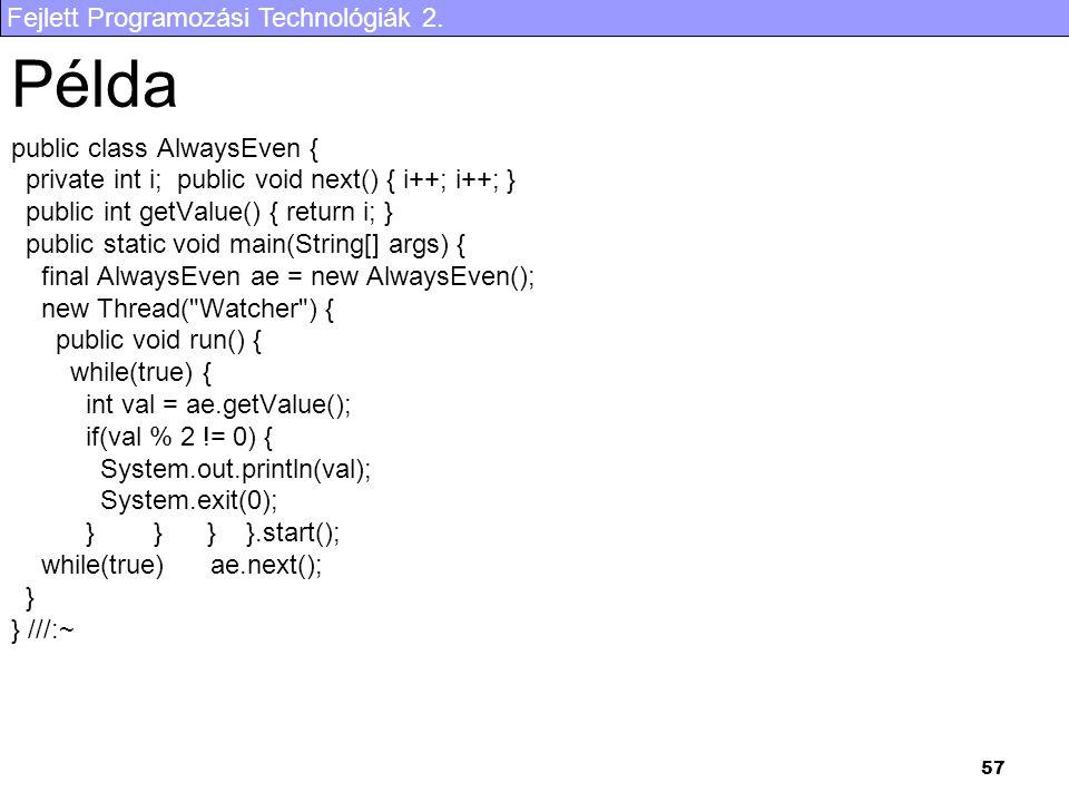Fejlett Programozási Technológiák 2. 57 Példa public class AlwaysEven { private int i; public void next() { i++; i++; } public int getValue() { return