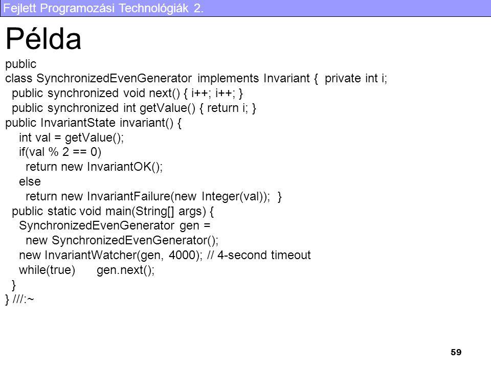Fejlett Programozási Technológiák 2. 59 Példa public class SynchronizedEvenGenerator implements Invariant { private int i; public synchronized void ne