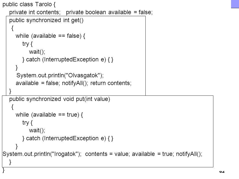 Fejlett Programozási Technológiák 2. 62 Tarolo.java public class Tarolo { private int contents; private boolean available = false; public synchronized