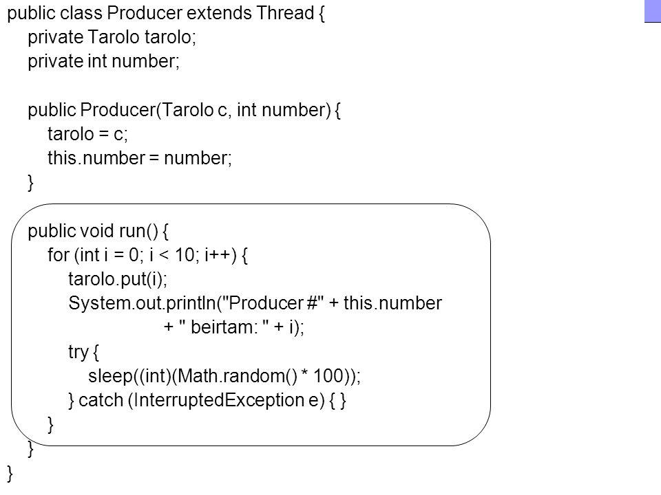 Fejlett Programozási Technológiák 2. 63 public class Producer extends Thread { private Tarolo tarolo; private int number; public Producer(Tarolo c, in