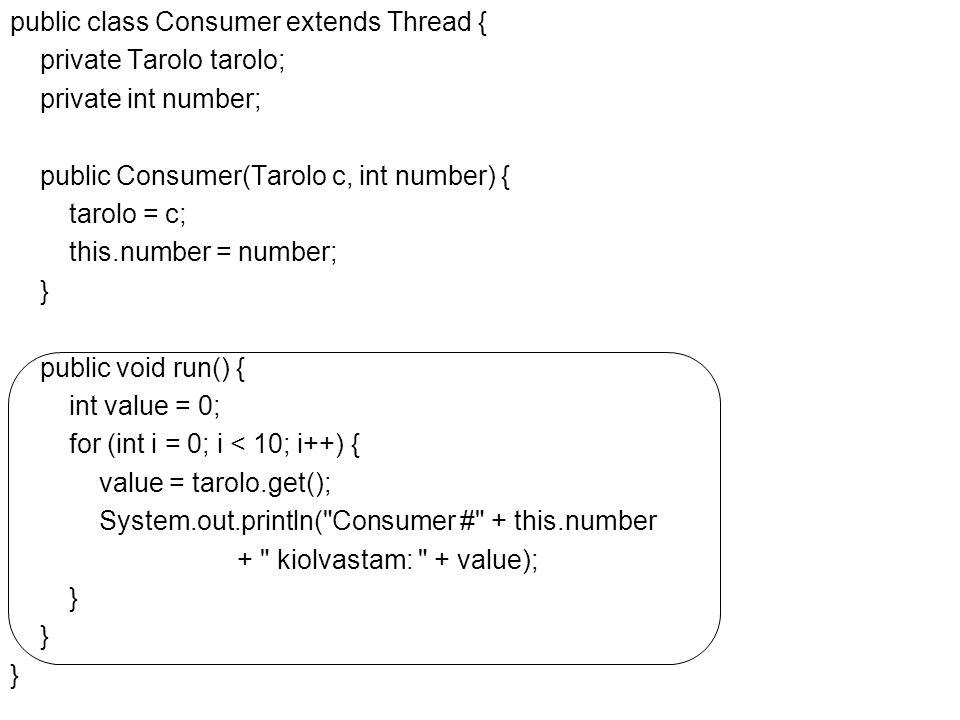 Fejlett Programozási Technológiák 2. 64 public class Consumer extends Thread { private Tarolo tarolo; private int number; public Consumer(Tarolo c, in