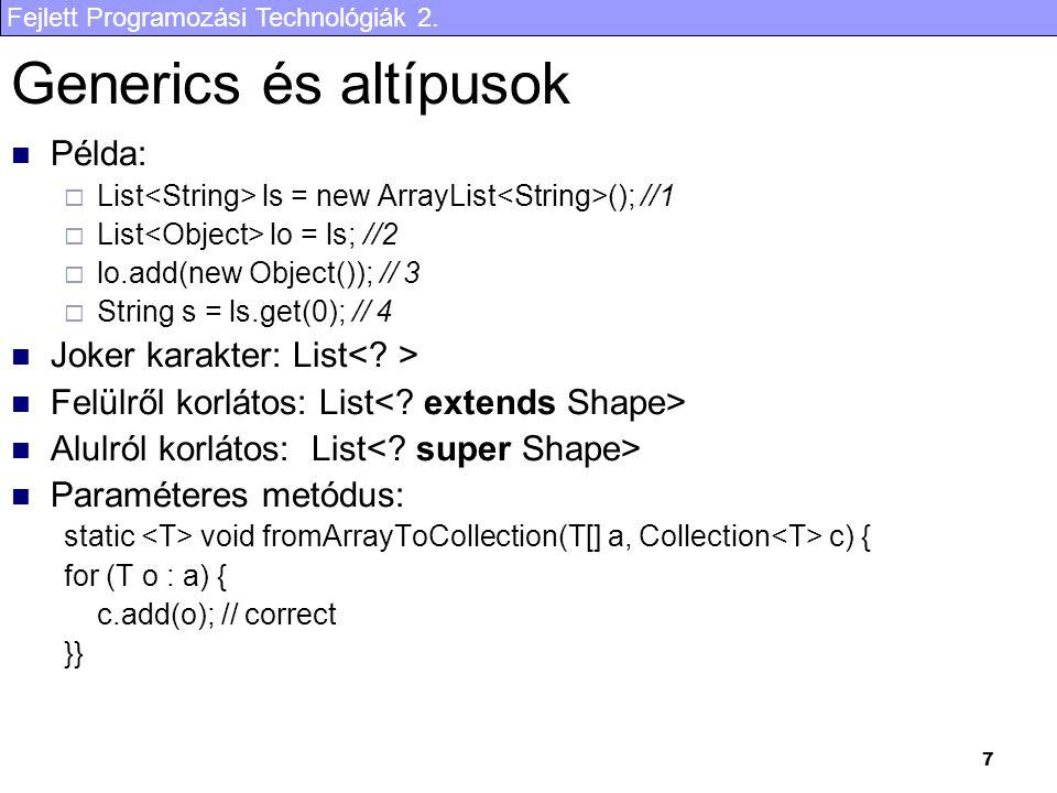 Fejlett Programozási Technológiák 2. 7 Generics és altípusok Példa:  List ls = new ArrayList (); //1  List lo = ls; //2  lo.add(new Object()); // 3