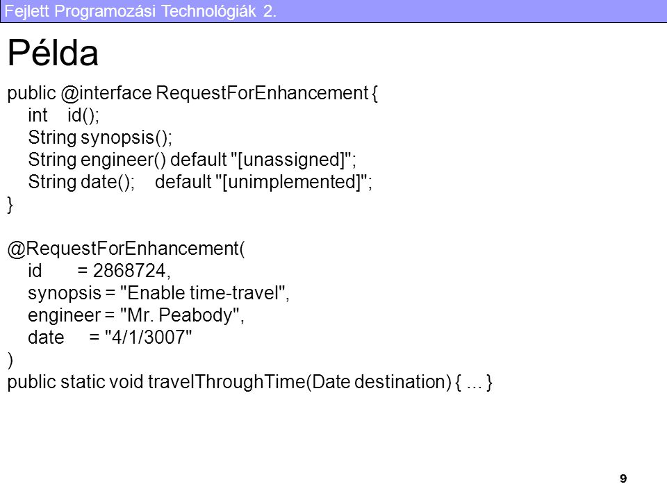 Fejlett Programozási Technológiák 2. 9 Példa public @interface RequestForEnhancement { int id(); String synopsis(); String engineer() default