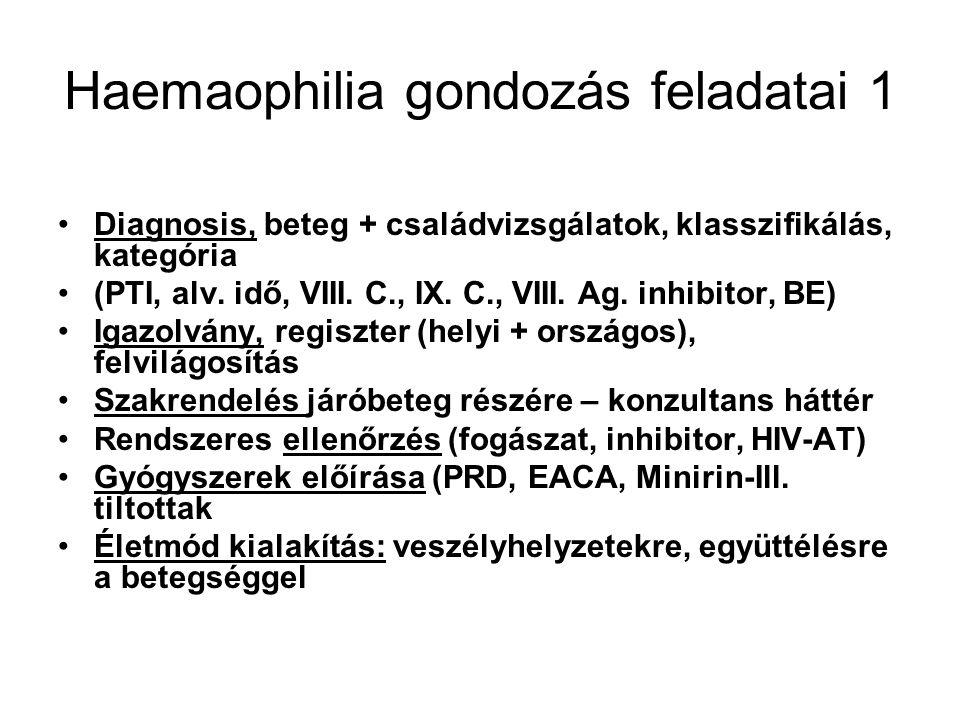 Haemaophilia gondozás feladatai 1 Diagnosis, beteg + családvizsgálatok, klasszifikálás, kategória (PTI, alv. idő, VIII. C., IX. C., VIII. Ag. inhibito