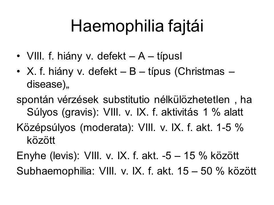 """Haemophilia fajtái VIII. f. hiány v. defekt – A – típusI X. f. hiány v. defekt – B – típus (Christmas – disease)"""" spontán vérzések substitutio nélkülö"""