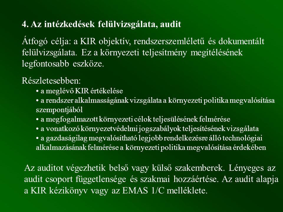 4. Az intézkedések felülvizsgálata, audit Átfogó célja: a KIR objektív, rendszerszemléletű és dokumentált felülvizsgálata. Ez a környezeti teljesítmén