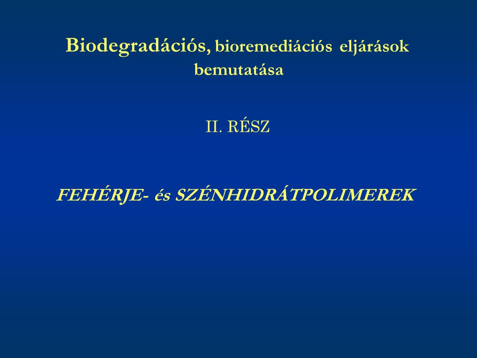 Biodegradációs, bioremediációs eljárások bemutatása II. RÉSZ FEHÉRJE- és SZÉNHIDRÁTPOLIMEREK