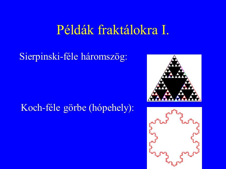 Példák fraktálokra I. Sierpinski-féle háromszög: Koch-féle görbe (hópehely):