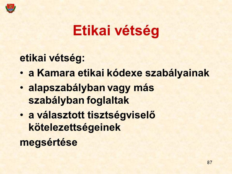 87 Etikai vétség etikai vétség: a Kamara etikai kódexe szabályainak alapszabályban vagy más szabályban foglaltak a választott tisztségviselő kötelezet
