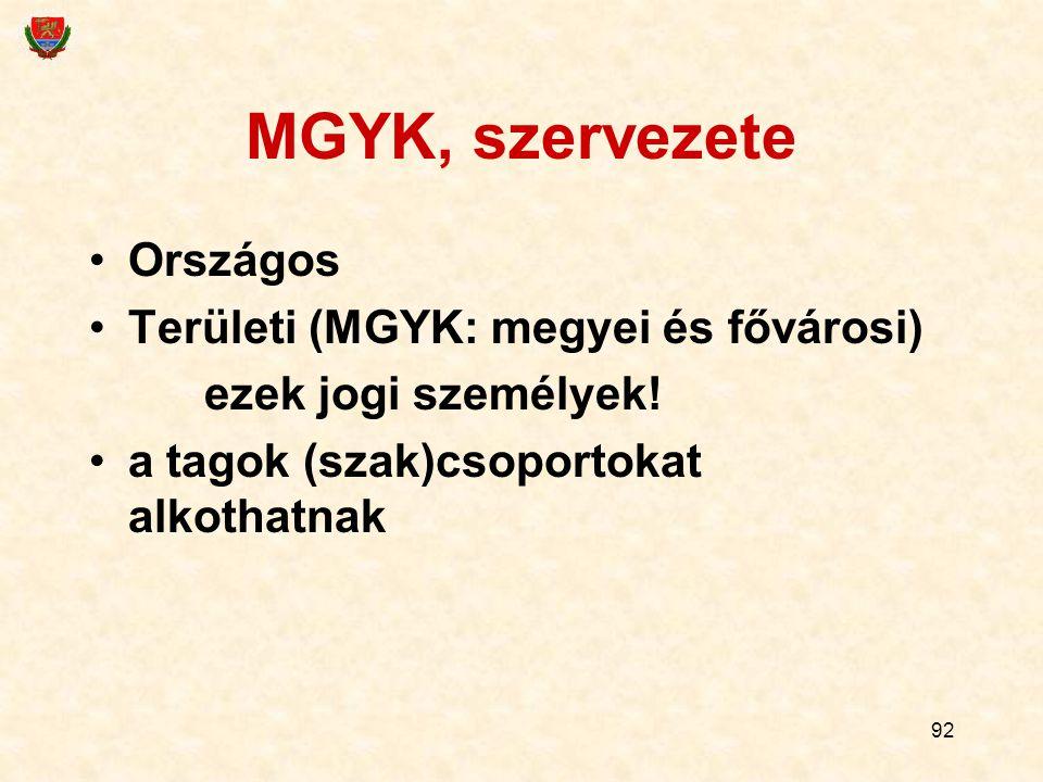92 MGYK, szervezete Országos Területi (MGYK: megyei és fővárosi) ezek jogi személyek! a tagok (szak)csoportokat alkothatnak