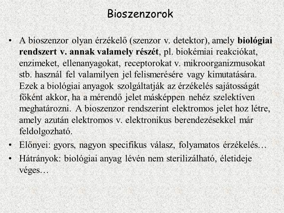 Bioszenzorok A bioszenzor olyan érzékelő (szenzor v. detektor), amely biológiai rendszert v. annak valamely részét, pl. biokémiai reakciókat, enzimeke
