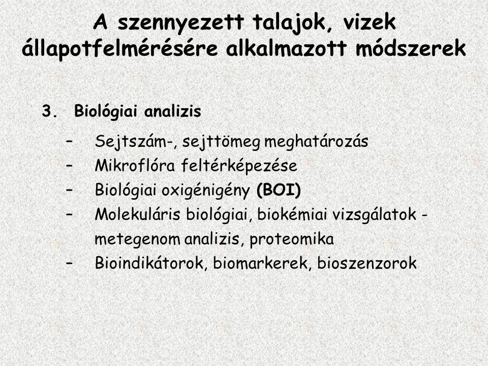 3.Biológiai analizis –Sejtszám-, sejttömeg meghatározás –Mikroflóra feltérképezése –Biológiai oxigénigény (BOI) –Molekuláris biológiai, biokémiai vizs