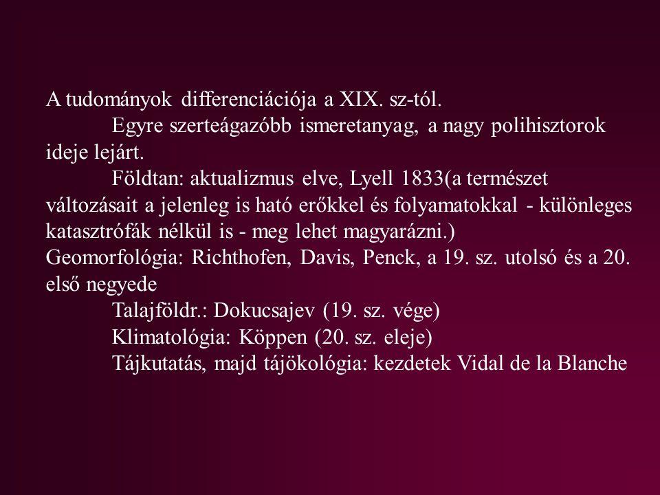 A tudományok differenciációja a XIX. sz-tól. Egyre szerteágazóbb ismeretanyag, a nagy polihisztorok ideje lejárt. Földtan: aktualizmus elve, Lyell 183