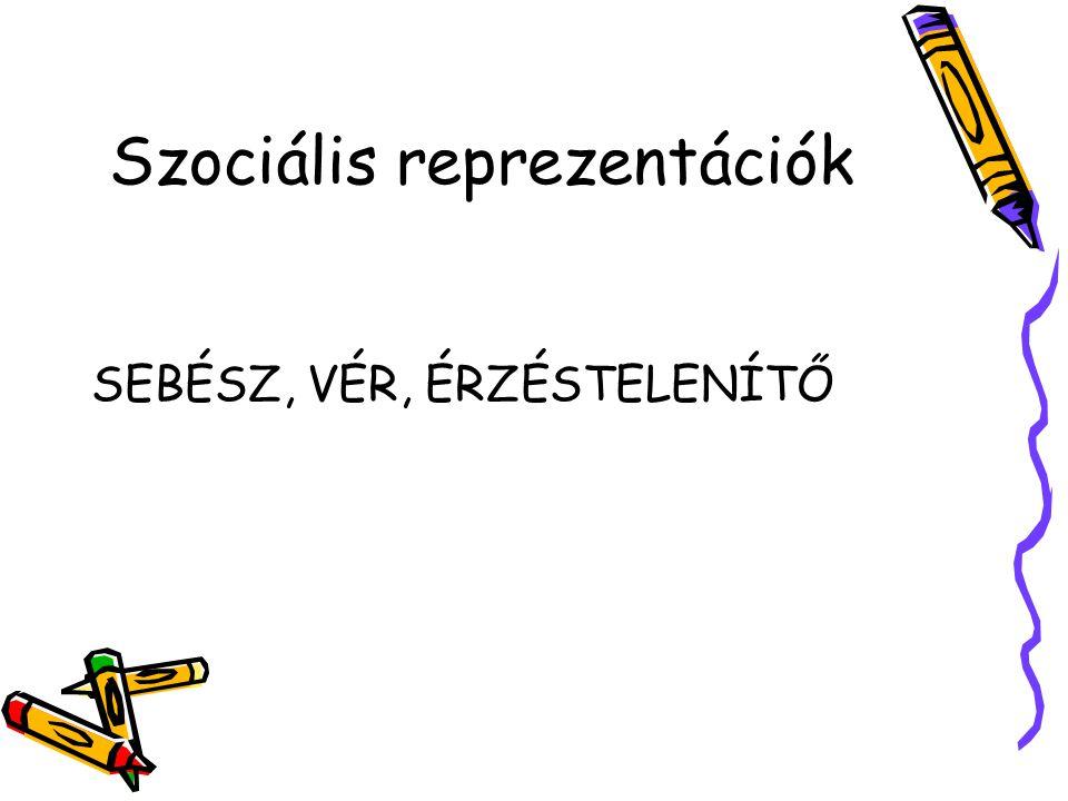 Szociális reprezentációk SEBÉSZ, VÉR, ÉRZÉSTELENÍTŐ