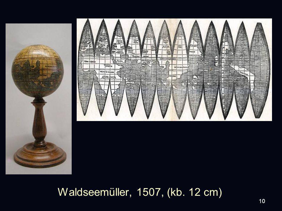 10 Waldseemüller, 1507, (kb. 12 cm)